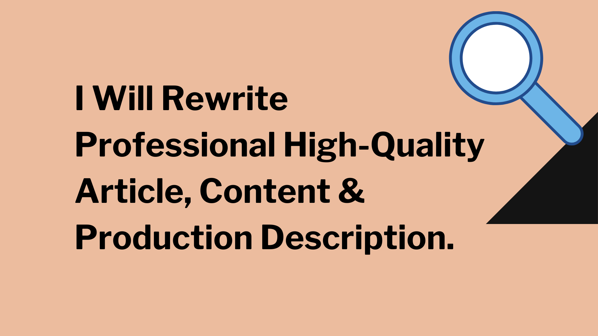 I will ReWrite Professional High-Quality Article,  Content & Production Description