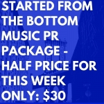 STARTED FROM THE BOTTOM MUSIC PR PACKAGE - HALF PRICE FOR THIS WEEK ONLY OUR BEST SELLER