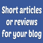 Help you create 3 short articles or reviews for your blog