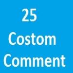 25 Custom Comments super fast