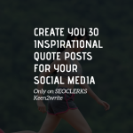 Create you 30 Inspirational Quote posts for your social media